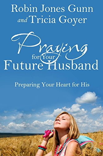 9781601423481: Praying for Your Future Husband: Preparing Your Heart for His