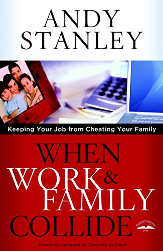 When Work and Family Collide: Keeping Your Job from Cheating Your Family (1601423799) by Andy Stanley