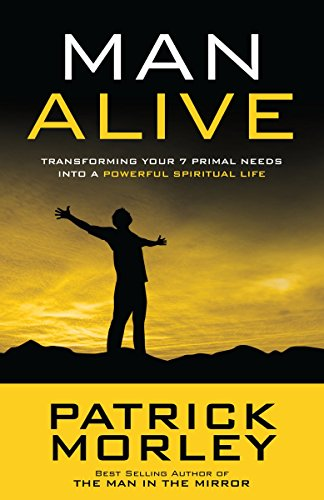 9781601423863: Man Alive: Transforming Your Seven Primal Needs into a Powerful Spiritual Life