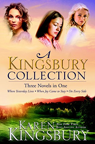 9781601424273: A Kingsbury Collection: Three Novels in One: Where Yesterday Lives, When Joy Came to Stay, On Every Side