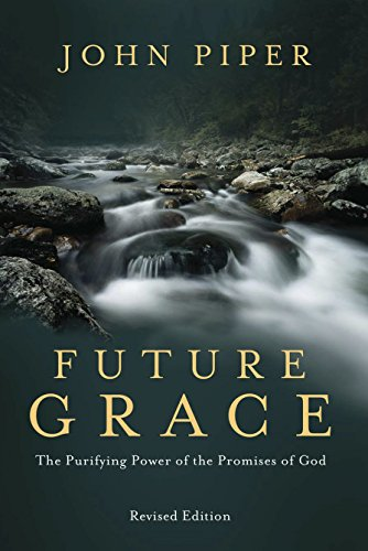 9781601424297: Future Grace, Revised Edition: The Purifying Power of the Promises of God