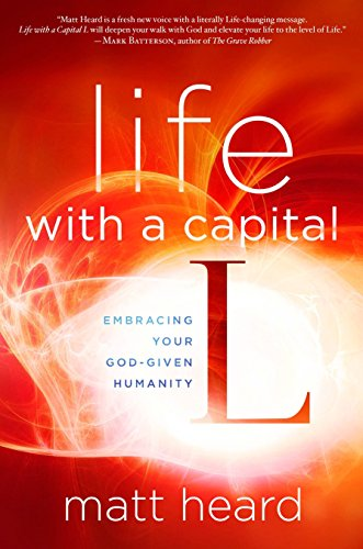 9781601424464: Life with a Capital L: Embracing Your God-Given Humanity
