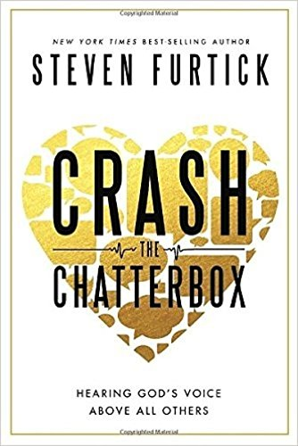 9781601424563: Crash the Chatterbox: Hearing God's Voice Above All Others