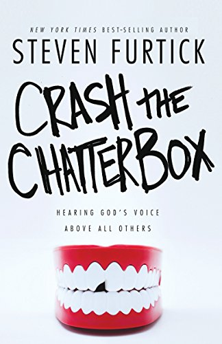 9781601424570: Crash the Chatterbox: Hearing God's Voice Above All Others