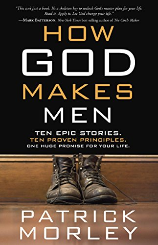 9781601424624: How God Makes Men: Ten Epic Stories. Ten Proven Principles. One Huge Promise for Your Life.