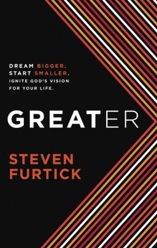 9781601424662: Greater: Dream Bigger. Start Smaller. Ignite God's Vision for Your Life.