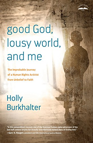 Good God, Lousy World, and Me: The Improbable Journey of a Human Rights Activist from Unbelief to ...