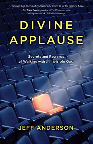 9781601425300: Divine Applause: Secrets and Rewards of Walking with an Invisible God