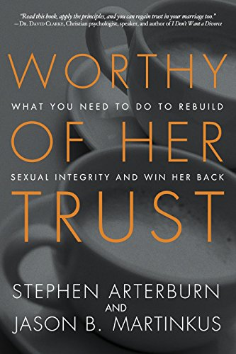9781601425362: Worthy of Her Trust: What You Need to Do to Rebuild Sexual Integrity and Win Her Back (Religionchristian Lifelove Mar)
