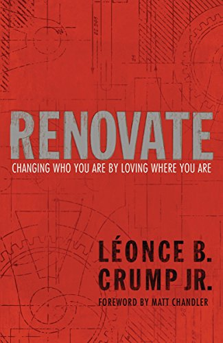 Renovate: Changing Who You Are by Loving Where You Are: Crump, Leonce