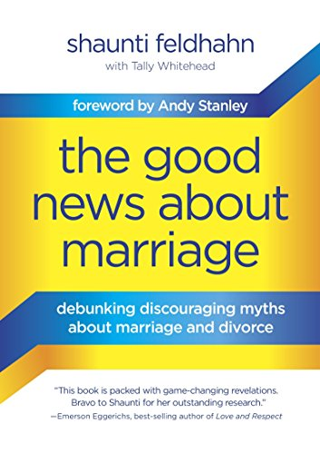 9781601425621: The Good News About Marriage: Debunking Discouraging Myths About Marriage and Divorce