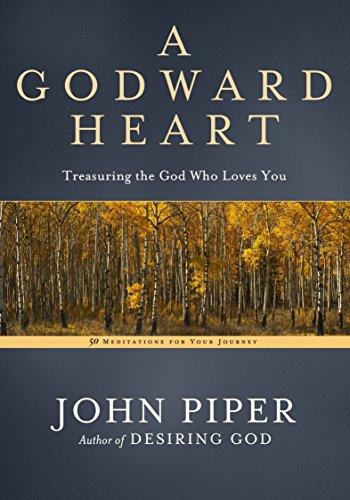 9781601425669: A Godward Heart: Treasuring the God Who Loves You