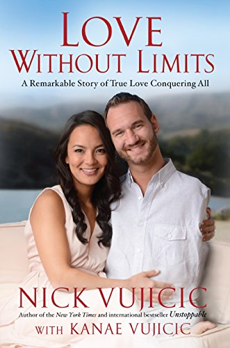 Love Without Limits: A Remarkable Story of True Love Conquering All: Vujicic, Nick, Vujicic, Kanae