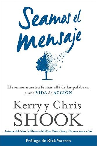 Seamos El Mensaje: Llevemos Nuestra Fe Mas Alla de Las Palabras, a Una Vida de Accion: Shook, Kerry...