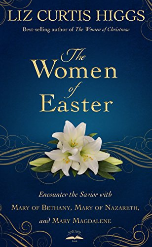 9781601426826: The Women of Easter: Encounter the Savior with Mary of Bethany, Mary of Nazareth, and Mary Magdalene