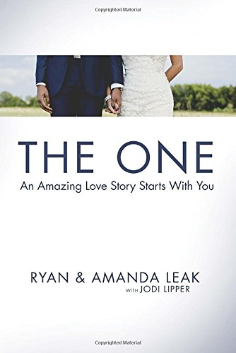 The One: An Amazing Love Story Starts with You: Leak, Ryan; Leak, Amanda; Lipper, Jodi