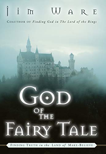9781601427533: The God of the Fairy Tale: Finding Truth in the Land of Make-Believe