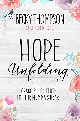 Hope Unfolding: Grace-Filled Truth for the Momma's Heart: Professor Becky Thompson