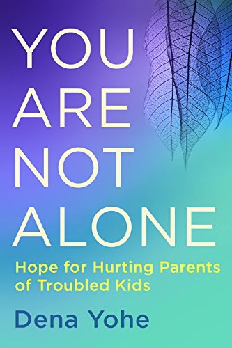 9781601428370: You Are Not Alone: Hope for Hurting Parents of Troubled Kids