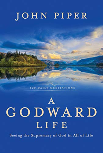9781601428462: A Godward Life: Seeing the Supremacy of God in All of Life