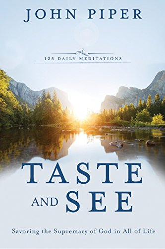 9781601428608: Taste and See: Savoring the Supremacy of God in All of Life