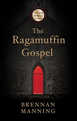 9781601428684: The Ragamuffin Gospel: Good News for the Bedraggled, Beat-Up, and Burnt Out