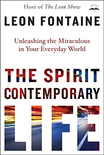 The Spirit Contemporary Life : Unleashing the: Leon Fontaine
