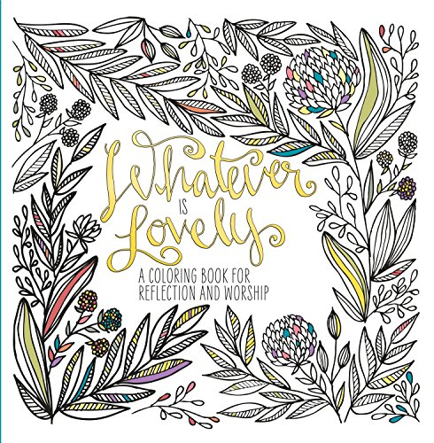 9781601429285: Adult Coloring Book: Whatever is Lovely: A Coloring Book for Reflection and Worship
