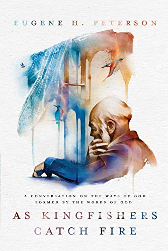 9781601429674: As Kingfishers Catch Fire: A Conversation on the Ways of God Formed by the Words of God
