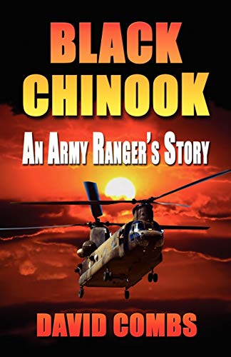 Black Chinook: An Army Ranger's Story: Combs, David A.