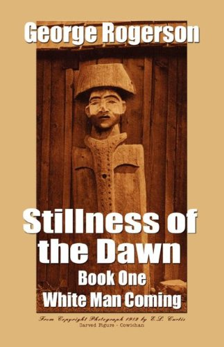 Stillness of the Dawn (White Man Coming, Book 1): Rogerson, George