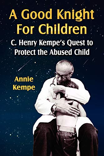 9781601452153: A GOOD KNIGHT FOR CHILDREN: C. Henry Kempe's Quest to Protect the Abused Child