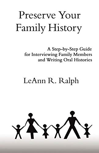 Preserve Your Family History: A Step-By-Step Guide for Interviewing Family Members and Writing Oral...