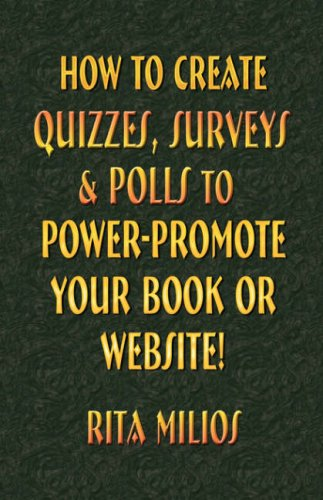 9781601452573: HOW to CREATE QUIZZES, SURVEYS & POLLS to POWER-PROMOTE YOUR BOOK or WEBSITE!