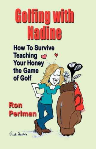 9781601452870: GOLFING WITH NADINE: How to Survive Teaching Your Honey the Game of Golf