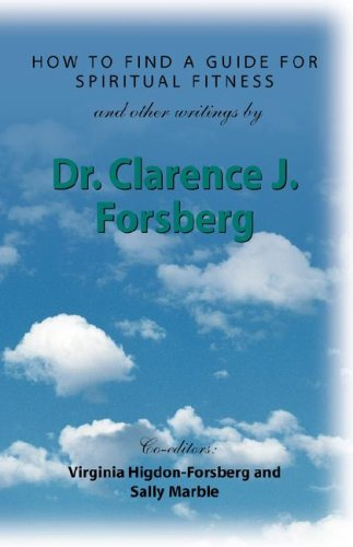 HOW TO FIND A GUIDE FOR SPIRITUAL FITNESS and Other Writings: Forsberg, Dr. Clarence J.