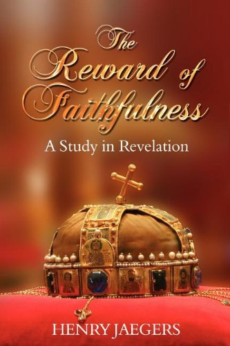 THE REWARD OF FAITHFULNESS: A Study in Revelation (1601454783) by Henry Jaegers