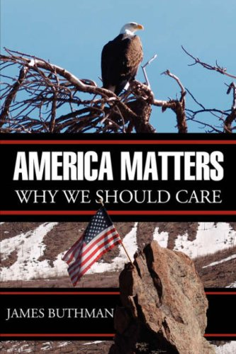America Matters: Why We Should Care!: Buthman, James Douglas