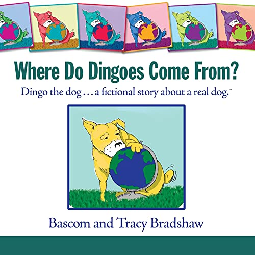 9781601455116: Where Do Dingoes Come From? Dingo the dog...a fictional story about a real dog