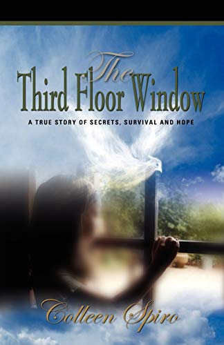 9781601455741: THE THIRD FLOOR WINDOW: A True Story of Secrets, Survival and Hope