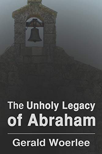 9781601456212: The Unholy Legacy of Abraham