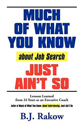 9781601456335: MUCH OF WHAT YOU KNOW about Job Search JUST AIN'T SO: Lessons Learned from 24 Years as an Executive Coach