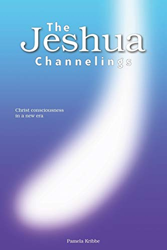 9781601456823: THE JESHUA CHANNELINGS: Christ consciousness in a new era