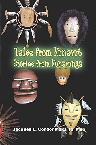 TALES FROM NUNAVUT, STORIES FROM NUNAVUNGA: Stories of Alaskan Native People: Condor Maka Tai Meh, ...