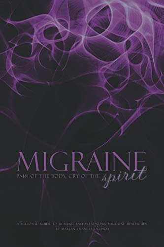 9781601457738: MIGRAINE: Pain of the Body, Cry of the Spirit