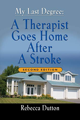 9781601458322: My Last Degree: A Therapist Goes Home After a Stroke - Second Edition