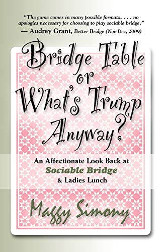 9781601458339: BRIDGE TABLE or What's Trump Anyway? An Affectionate Look Back at Sociable Bridge & Ladies Lunch