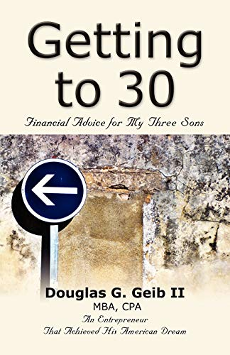 9781601458384: GETTING TO 30: Financial Advice for My Three Sons