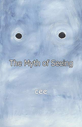 The Myth of Seeing: Cee