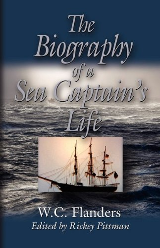 THE BIOGRAPHY OF A SEA CAPTAIN'S LIFE: Written By Himself: W. C. Flanders